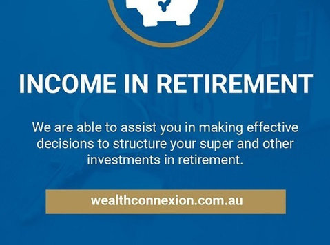 Income in Retirement | Wealth Connexion Brisbane - Legal/Finance