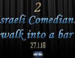 2 Israeli comedians walk into a Bar : Comedy double bill