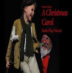 A Christmas Carol: A Radio Play Podcast Free to All!