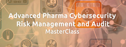 Advanced Pharma Cybersecurity Risk Management and Audit MasterClass