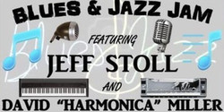 "Blues & Jazz Jam featuring Jeff Stoll and David ""Harmonica"" Miller"