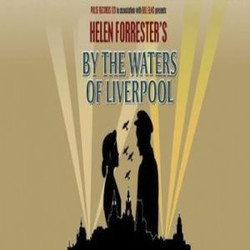 By The Waters of Liverpool at Blackpool Grand Theatre April 2021