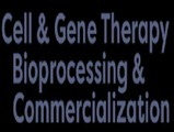 Cell and Gene Therapy BioProcessing and Commercialization