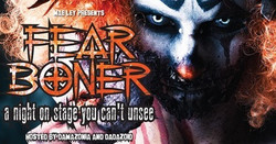 Fear Boner: A Freak Show with Filthy Vaudeville Tendencies.