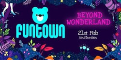 Funtown : Beyond Wonderland | Amsterdam