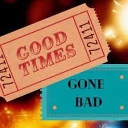 Good Times Gone Bad