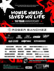 House Music Saved My Life 10 Year Anniversary W/ Roger Sanchez