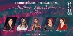 I Conferência Internacional - Mulheres Empoderadas De Deus