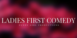 Ladies First Comedy