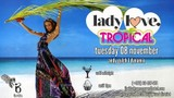 Lady Love <3 - The Tropical Edition, Tuesday 8th November