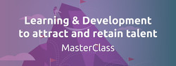 Learning & Development to attract and retain talent MasterClass