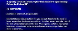 Loyalty is Cash from Tyler Shemwell's upcoming Felon To Felon Cd