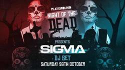 Night of the Dead Presents: Sigma Dj Set