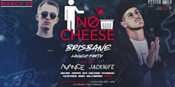Nø Cheese #6 - Brisbane Launch Party Ft. Avance [syd] & Jacknife