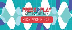 Press Play: Kids Wknd