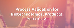 Process Validation for Biotechnological Products MasterClass