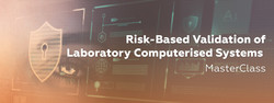 Risk-based Validation of Laboratory Computerised Systems MasterClass