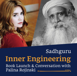Sadhguru Inner Engineering Book Launch & Conversation with Palina Rojinski