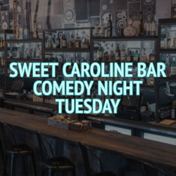 Sweet Caroline Bar Comedy Night (Tuesday)