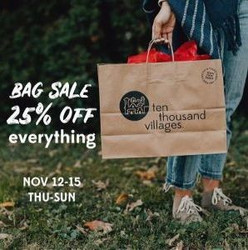 Ten Thousand Villages Annual Bag Sale! 25% off Everything! Artisans paid in full