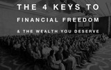 The 4 Keys To Financial Freedom And The Wealth You Deserve