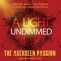 The Aberdeen Passion: A Light Undimmed (Evening Performance)