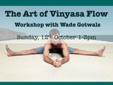 The Art of Vinyasa Flow, with Wade Gotwals. Sunday, 12th October 1-3pm