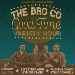 The BroCo Good Time Variety Hour