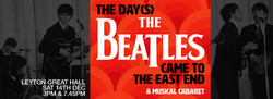The DAY(s) The Beatles Came To The Eastend - A Musical Cabaret 14th Dec
