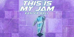 This Is My Jam - Easter Ball