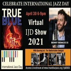 True Blue Jazz International Jazz Day Virtual Live Stream Celebration featuring Benny Benack Iii