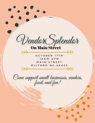 Vendor Splendor on Main Street in Milford, Ne on 10-17-20 from 10:00 - 4:00