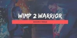 Wimp2warrior Season 3 Finale