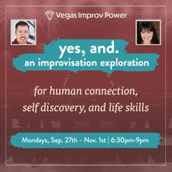 Yes, and: Improv Class, Las Vegas, Nv | Sep. 27-Nov. 1 2021 | 6-Week Self Improvement Class
